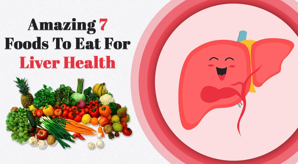 Amazing 7 Foods to Eat For Liver Heath