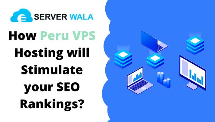 How Peru VPS Hosting will Stimulate your SEO Rankings?