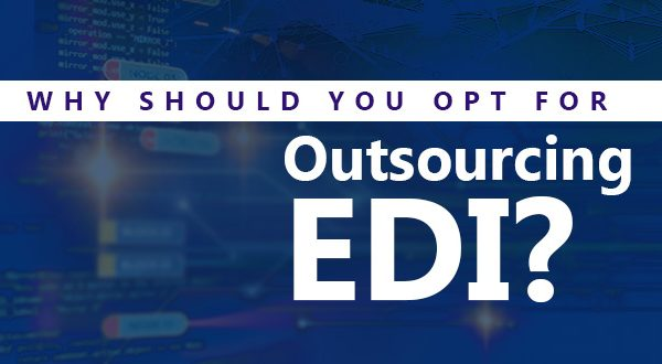 Why should you opt for outsourcing EDI?