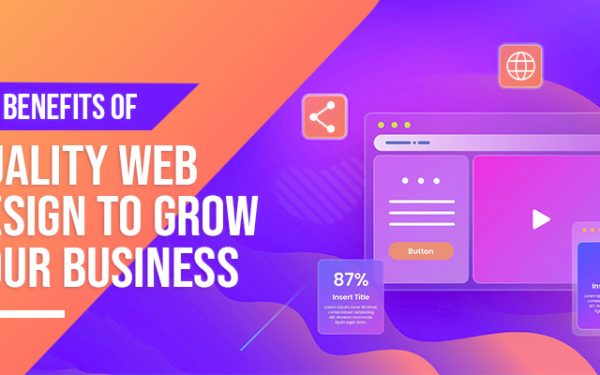 Top Benefits of Quality Web Design to Grow your Business