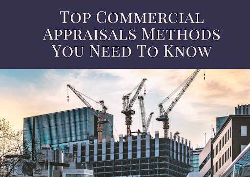 Top Commercial Appraisals Methods You Need To Know
