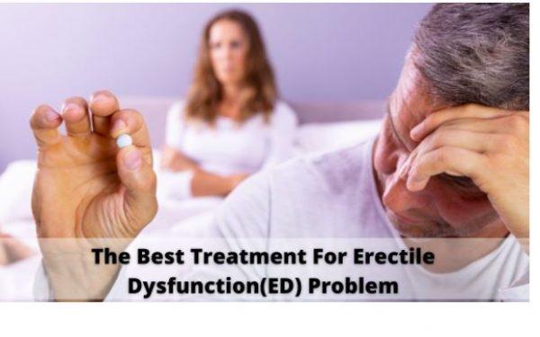 The Best Treatment For Erectile Dysfunction(ED) Problem